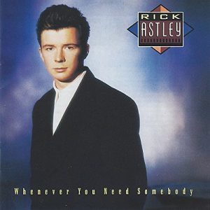 Rick Astley / Whenever You Need Somebody