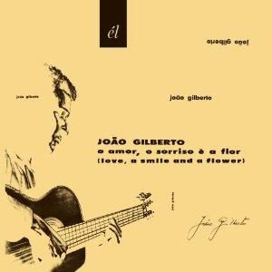 Joao Gilberto / O Amor O Sorriso E a Flor